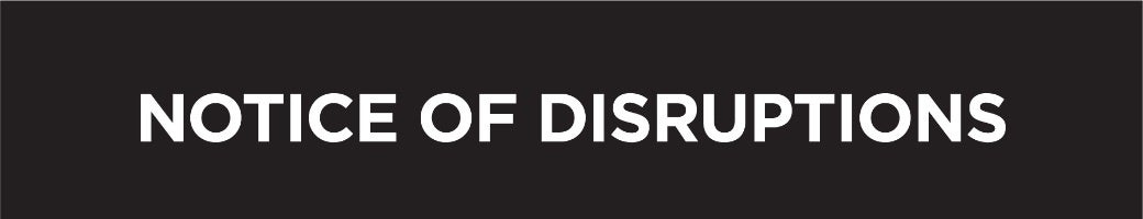 notice of disruptions - white on black.jpg